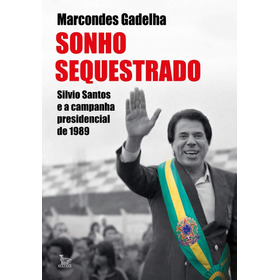Sonho Sequestrado: Silvio Santos E A Campanha Presidencial