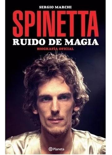 spinetta, ruido de magia - sergio marchi  biografía oficial