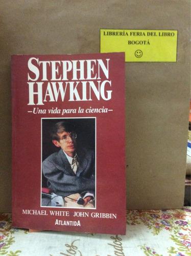 stephen hawking una vida para la ciencia. white y gribbin