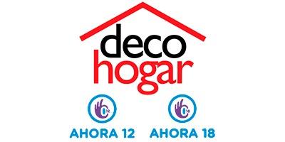 DECOHOGAR AHORA 12 y 18 CUOTAS