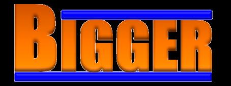 BIGGER-
