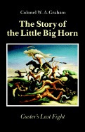 story of the little big horn: custers last, w a graham