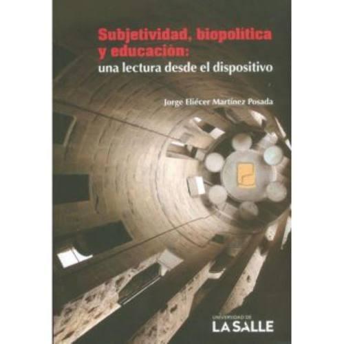 subjetividad, biopolítica y educación: una lectura desde el