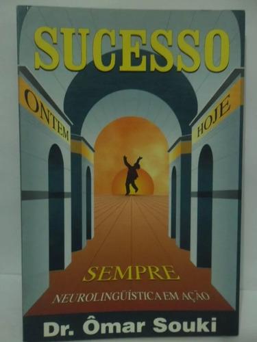 sucesso ontem hoje sempre - neurolinguística - dr ômar souki