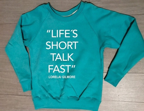 sudadera gilmore girls lifes short talk fast