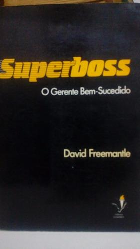 superboss o gerente bem sucedido - david freemantle