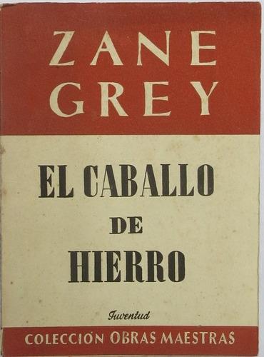 susaeta2010 zane grey el caballo de hierro novela del oeste