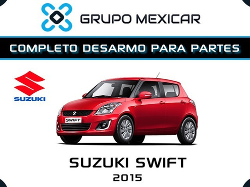 suzuki swift partes desarmo autopartes piezas swift 2015