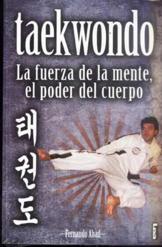 taekwondo la fuerza de la mente, el poder del cuerpo