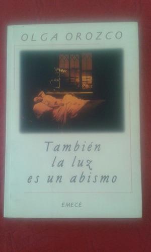 También La Luz Es Un Abismo. Olga Orozco. Impecable Estado.