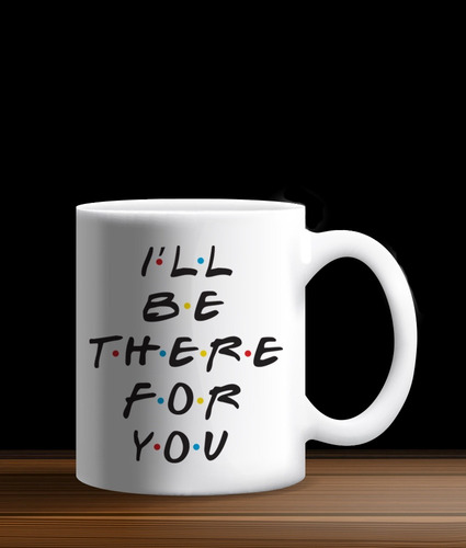 taza diseño i'll be there for you friends envío gratis!