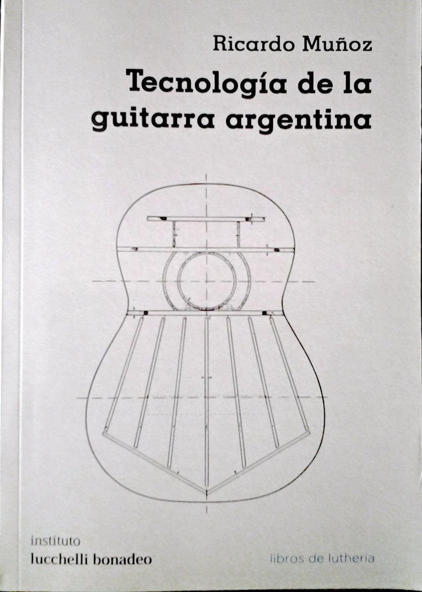 tecnología de la guitarra argentina  / ricardo muñoz