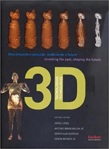 tecnologias 3d - desvendando o passado, modelando o futuro