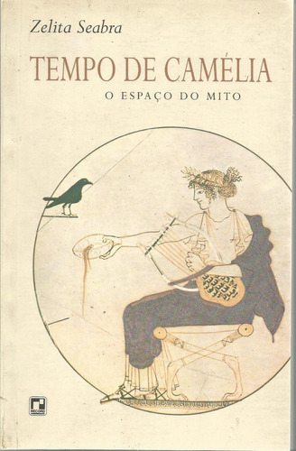 tempo de camélia - o espaço do mito   zelita seabra