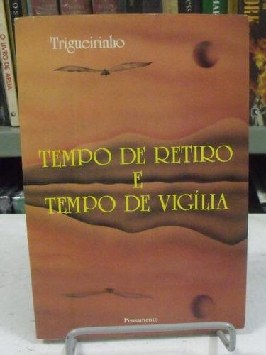 tempo de retiro e tempo de vigília - trigueirinho