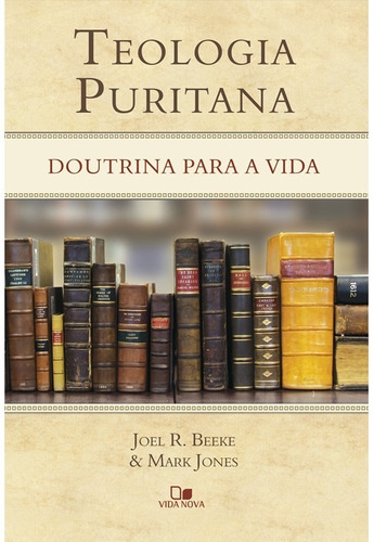 teologia puritana livro doutrina para a vida frete gratis