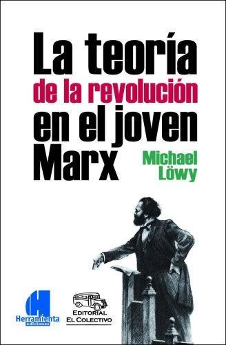 teoría de la revolución en el joven marx - michael löwy