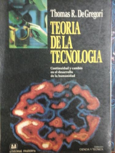 teoria de la tecnologia - degregori, t. - ciencia y tecnica