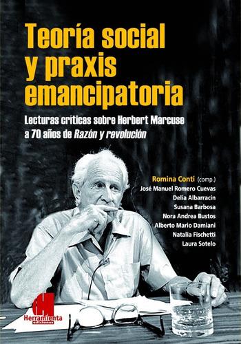 teoría social y praxis emancipatoria. lecturas sobre marcuse