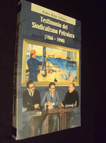 testimonio del sindicalismo petrolero (1966 1990)