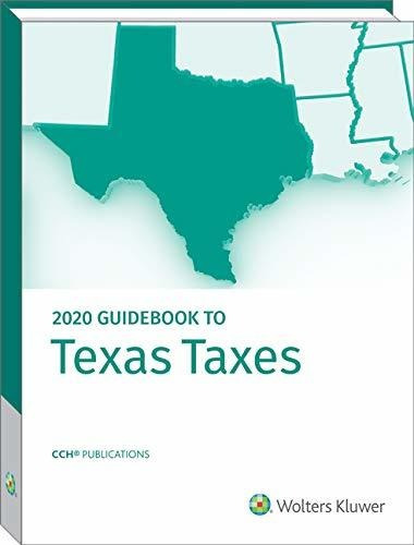texas taxes, guidebook to (2020) : cch tax law