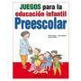 Juegos Para La Educacion Infantil Preescolar Libro Nuevo