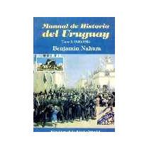 Manual De Historia Del Uruguay Tomos 1 Y 2 - Benjamín Nahum