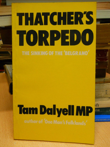 thatcher's torpedo: the sinking of the belgrano - dalyell