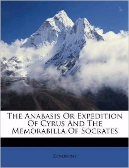 the anabasis or expedition of cyrus and the memorabilla of s