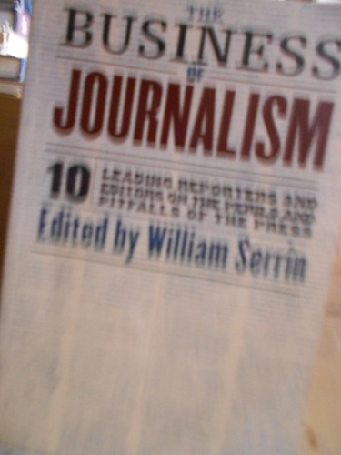 the business of journalism 10 leading reporters and editor s