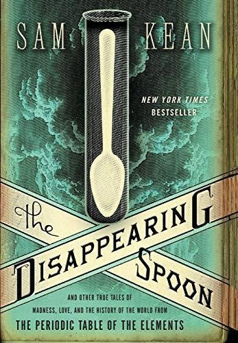 the disappearing spoon : sam kean