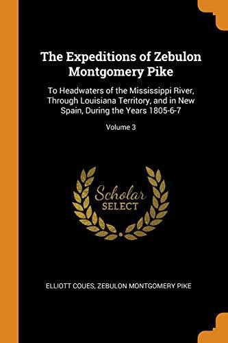 the expeditions of zebulon montgomery pike : elliott coues