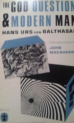 the god question & modern man / urs von balthasar