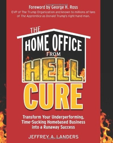 the home office from hell cure: transforma tu negocio basado
