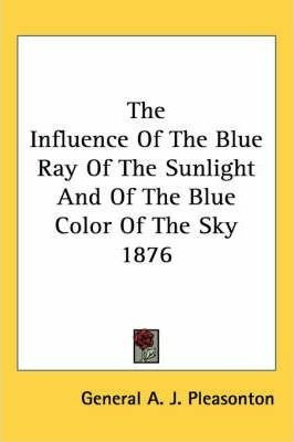the influence of the blue ray of the sunlight and of the ...