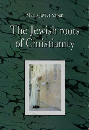 the jewish roots of christianity, mario javier saban, saban