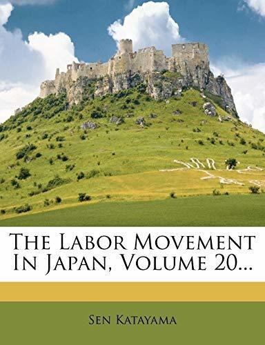 the labor movement in japan, volume 20... : sen katayama