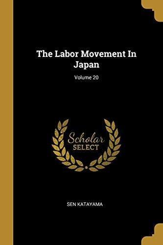 the labor movement in japan; volume 20 : sen katayama