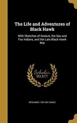 the life and adventures of black hawk : benjamin 1794-1841
