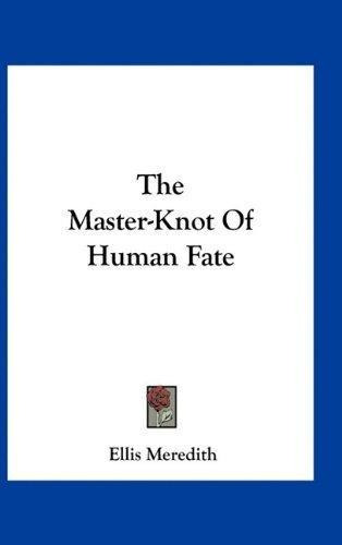 the master-knot of human fate : ellis meredith