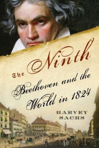 the ninth: beethoven and the world in 1824 harvey sachs