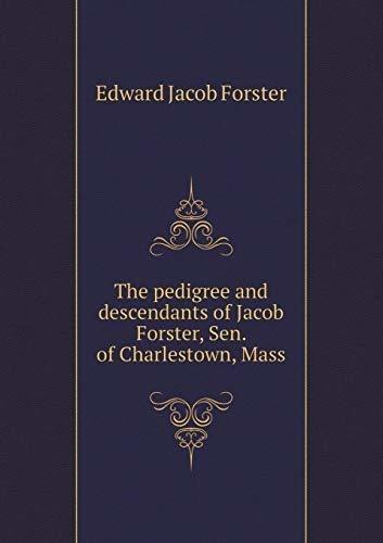 the pedigree and descendants of jacob forster, sen. of char
