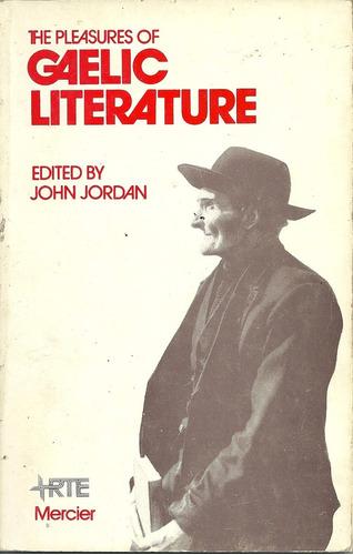 the pleasures of gaelic literature - edited by john jordan.
