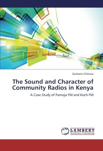 the sound and character of community radios in kenya; chili