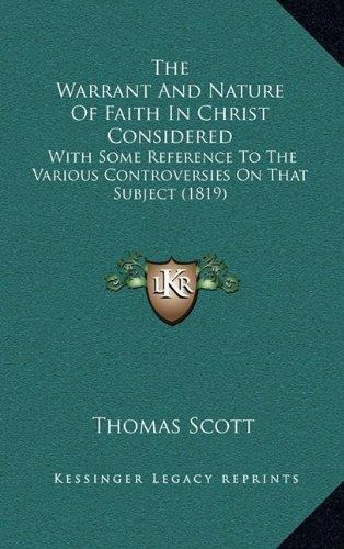 the warrant and nature of faith in christ considered : thom
