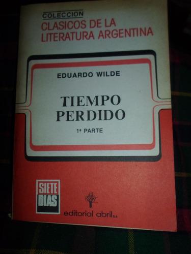 tiempo perdido 1ra.parte - eduardo wilde - coleccion clasico
