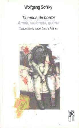 tiempos de horror. amok, violencia, guerra(libro sociología)
