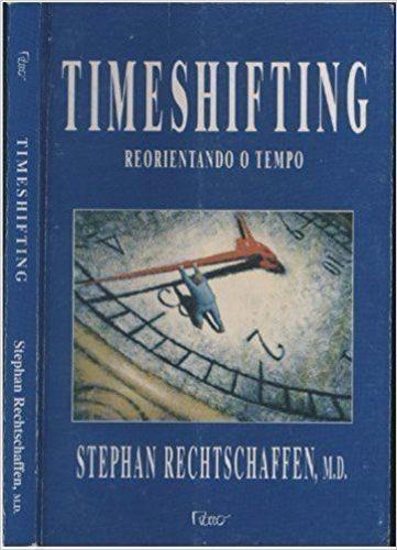timeshifting reorientando o tempo stephan rechtschaffen