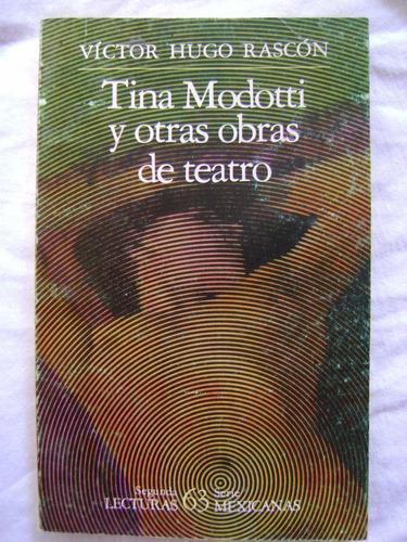 tina modotti y otras obras de teatro - víctor hugo rascón