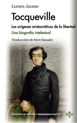 tocqueville: los orígenes aristocráticos de la libertad : un